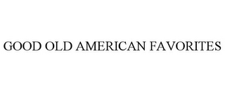 mark for GOOD OLD AMERICAN FAVORITES, trademark #85871634