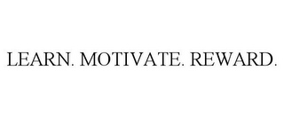 mark for LEARN. MOTIVATE. REWARD., trademark #85871788