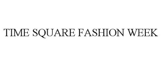 mark for TIME SQUARE FASHION WEEK, trademark #85871818