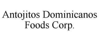 mark for ANTOJITOS DOMINICANOS FOODS CORP., trademark #85871890