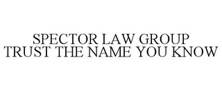 mark for SPECTOR LAW GROUP TRUST THE NAME YOU KNOW, trademark #85871928