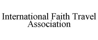 mark for INTERNATIONAL FAITH TRAVEL ASSOCIATION, trademark #85872194