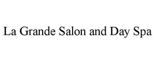 mark for LA GRANDE SALON AND DAY SPA, trademark #85872335