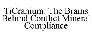 mark for TICRANIUM: THE BRAINS BEHIND CONFLICT MINERAL COMPLIANCE, trademark #85872682