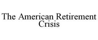 mark for THE AMERICAN RETIREMENT CRISIS, trademark #85872691