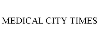 mark for MEDICAL CITY TIMES, trademark #85872704