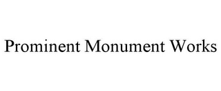 mark for PROMINENT MONUMENT WORKS, trademark #85873113