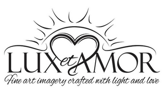 mark for LUX ET AMOR FINE ART IMAGERY CRAFTED WITH LIGHT AND LOVE, trademark #85873491