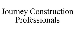 mark for JOURNEY CONSTRUCTION PROFESSIONALS, trademark #85873535