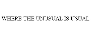 mark for WHERE THE UNUSUAL IS USUAL, trademark #85873827