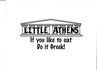 mark for LITTLE ATHENS IF YOU LIKE TO EAT DO IT GREEK!, trademark #85873861
