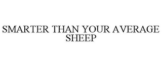 mark for SMARTER THAN YOUR AVERAGE SHEEP, trademark #85873874