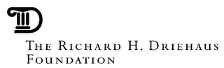 mark for D THE RICHARD H. DRIEHAUS FOUNDATION, trademark #85873947