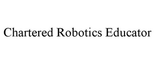 mark for CHARTERED ROBOTICS EDUCATOR, trademark #85873958
