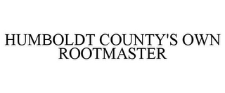 mark for HUMBOLDT COUNTY'S OWN ROOTMASTER, trademark #85874113