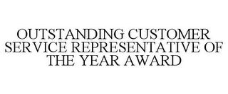mark for OUTSTANDING CUSTOMER SERVICE REPRESENTATIVE OF THE YEAR AWARD, trademark #85874201