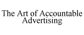 mark for THE ART OF ACCOUNTABLE ADVERTISING, trademark #85874226