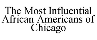 mark for THE MOST INFLUENTIAL AFRICAN AMERICANS OF CHICAGO, trademark #85874304