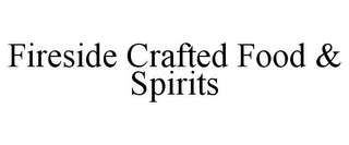 mark for FIRESIDE CRAFTED FOOD & SPIRITS, trademark #85874354