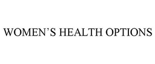 mark for WOMEN'S HEALTH OPTIONS, trademark #85874664
