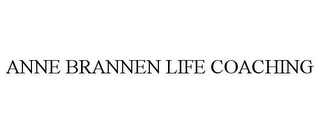 mark for ANNE BRANNEN LIFE COACHING, trademark #85875586