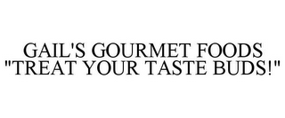 "mark for GAIL'S GOURMET FOODS ""TREAT YOUR TASTE BUDS!"", trademark #85875618"
