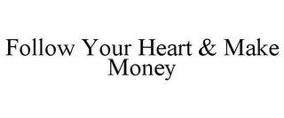 mark for FOLLOW YOUR HEART & MAKE MONEY, trademark #85875930