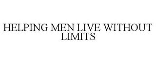 mark for HELPING MEN LIVE WITHOUT LIMITS, trademark #85876075