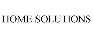 mark for HOME SOLUTIONS, trademark #85876168