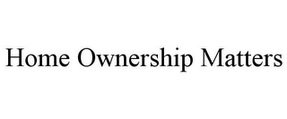 mark for HOME OWNERSHIP MATTERS, trademark #85876281