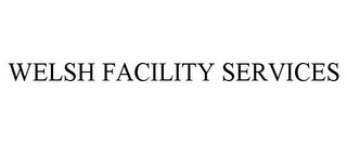 mark for WELSH FACILITY SERVICES, trademark #85876412