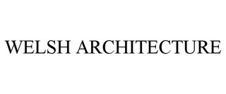 mark for WELSH ARCHITECTURE, trademark #85876419
