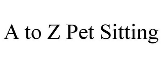 mark for A TO Z PET SITTING, trademark #85876451