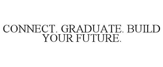 mark for CONNECT. GRADUATE. BUILD YOUR FUTURE., trademark #85876540