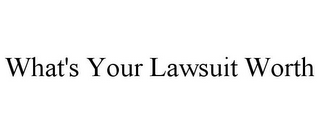 mark for WHAT'S YOUR LAWSUIT WORTH, trademark #85876723