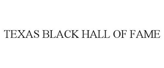 mark for TEXAS BLACK HALL OF FAME, trademark #85876860