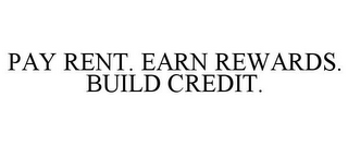mark for PAY RENT. EARN REWARDS. BUILD CREDIT., trademark #85876952