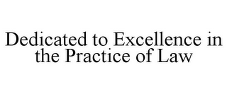 mark for DEDICATED TO EXCELLENCE IN THE PRACTICE OF LAW, trademark #85877173
