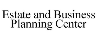mark for ESTATE AND BUSINESS PLANNING CENTER, trademark #85877213