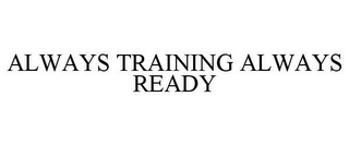mark for ALWAYS TRAINING ALWAYS READY, trademark #85877239