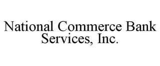mark for NATIONAL COMMERCE BANK SERVICES, INC., trademark #85877265