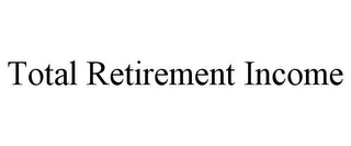 mark for TOTAL RETIREMENT INCOME, trademark #85877408