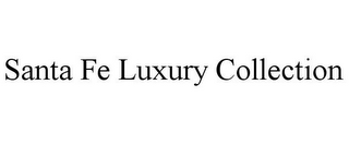 mark for SANTA FE LUXURY COLLECTION, trademark #85877599