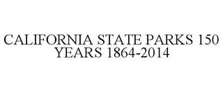 mark for CALIFORNIA STATE PARKS 150 YEARS 1864-2014, trademark #85877786