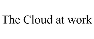 mark for THE CLOUD AT WORK, trademark #85878111