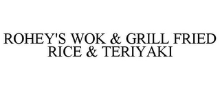 mark for ROHEY'S WOK & GRILL FRIED RICE & TERIYAKI, trademark #85878308