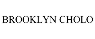 mark for BROOKLYN CHOLO, trademark #85878403
