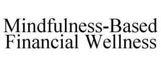 mark for MINDFULNESS-BASED FINANCIAL WELLNESS, trademark #85878437