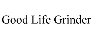 mark for GOOD LIFE GRINDER, trademark #85878449
