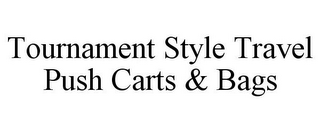 mark for TOURNAMENT STYLE TRAVEL PUSH CARTS & BAGS, trademark #85878653